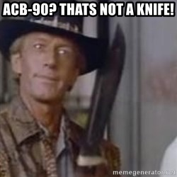 Crocodile Dundee - ACB-90? Thats not a knife!
