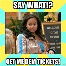 That's so Raven - say what!? Get me dem tickets!