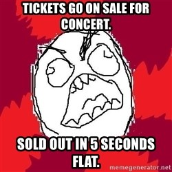 Rage FU - Tickets go on sale for concert. sold out in 5 seconds flat.