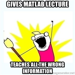 All the things - Gives matlab lecture teaches all the wrong information