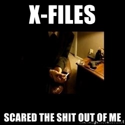 LAPTOP GANGSTER - x-files scared the shit out of me