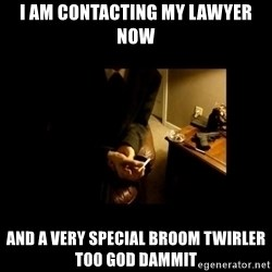LAPTOP GANGSTER - i am contacting my lawyer now and a very special broom twirler too god dammit