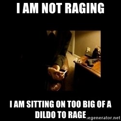 LAPTOP GANGSTER - i am not raging i am sitting on too big of a dildo to rage