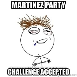 Challenge Accepted drunk - MARTINEZ PARTY CHALLENGE ACCEPTED