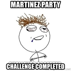 Challenge Accepted drunk - Martinez party challenge completed