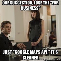 """sean parker - one suggestion, lose the """"for Business"""" Just """"Google maps API,"""" it's cleaner"""