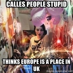 Annoying manda - calles people stupid thinks europe is a place in uk