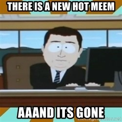 And it's gone - THERE IS A NEW HOT MEEM AAAND ITS GONE