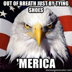 American Pride Eagle - out of breath just by tying shoes  'MERICA