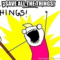 clean all the things - SAVE ALL THE THINGS!