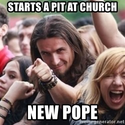 Ridiculously Photogenic Metalhead - Starts a pit at church New Pope