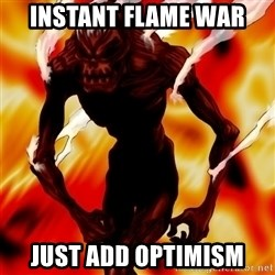 Instant Flame War - Instant flame war just add optimism