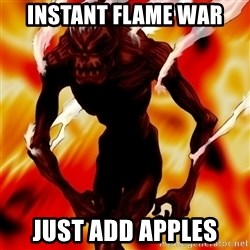 Instant Flame War - Instant flame war just add apples