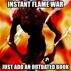 Instant Flame War - Instant flame war just add an outdated book