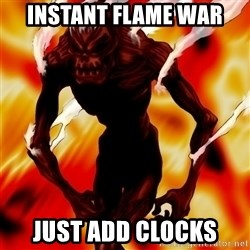Instant Flame War - Instant flame war just add clocks