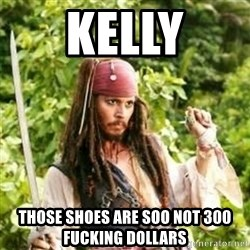 Gay Jack Sparrow - Kelly Those shoes are soo not 300 fucking dollars