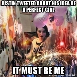 Annoying manda - Justin tweeted about his idea of a perfect girl It must be me