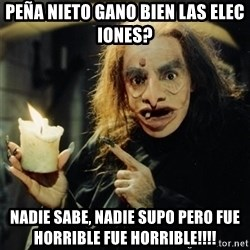 pea nieto gano bien las elec iones nadie sabe nadie supo pero fue horrible fue horrible fue horrible! fue horribleeeeeee! lonje moco's meme generator,Memes De Peanieto
