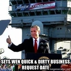 Bush Mission Accomplished - Sets Wen Quick & Dirty Business Request Date