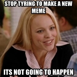 Regina George: Life Ruiner  - stop tyring to make a new meme its not going to happen