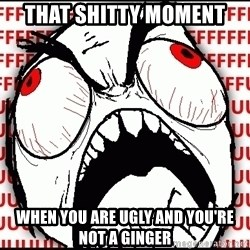 Maximum Fffuuu - that shitty moment when you are ugly and you're not a ginger