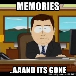 Aand Its Gone - memories ..aaand its gone