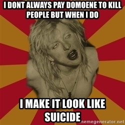 courtney love cobain meme - i dont always pay domoene to kill people but when i do  i make it look like suicide