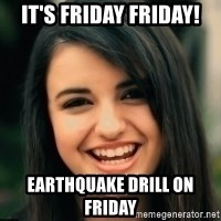 Friday Derp - It's friday Friday! Earthquake drill on friday