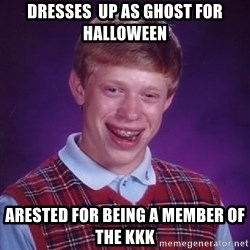 Bad Luck Brian - dresses  up as ghost for halloween arested for being a member of the kkk