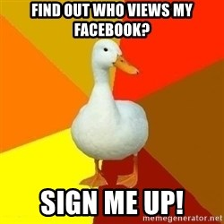 Technologically Impaired Duck - find out who views my facebook? sign me up!