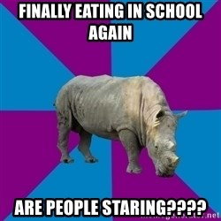 Recovery Rhino - finally eating in school again are people staring????