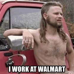 Almost Politically Correct Redneck - i work at walmart