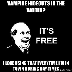 it's free - vampire hideouts in the world?   I love using that everytime i'm in town during day times
