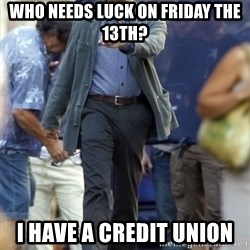 Happy Leonoard Dicaprio - Who needs luck on Friday the 13th? I have a credit union