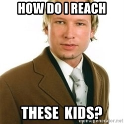 Anders Breivik - How DO I ReACH THESE  KiDS?