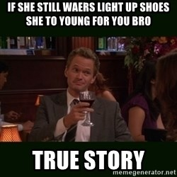 TrueStory meme - if she still waers light up shoes she to young for you bro true story