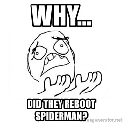 WHY SUFFERING GUY 2 - Why... Did they reboot spiderman?