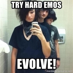 Try Hard Emos - Try hard emos evolve!