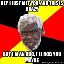 Abo - Hey, I just met you, and this is crazy But I'm an Abo, I'll rob you maybe