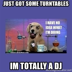 I don't know what i'm doing! dog - just got some turntables im totally a dj