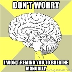 Traitor Brain - don't worry i won't remind you to breathe manually