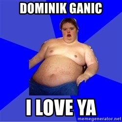 Chubby Fat Boy - Dominik Ganic I LOVE YA