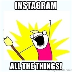 All the things - Instagram all the things!