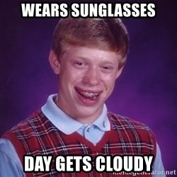 Bad Luck Brian - wears sunglasses day gets cloudy