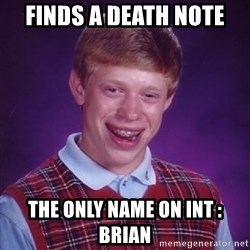 Bad Luck Brian - Finds a death note the only name on int : Brian