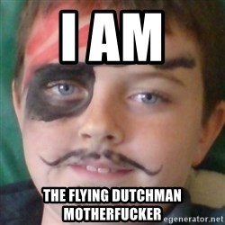 Ridiculously Pirate Dwyer - i am  the flying dutchman motherfucker