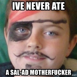 Ridiculously Pirate Dwyer - ive never ate a sal-ad motherfucker