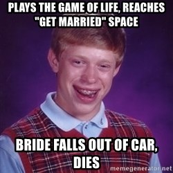 """Bad Luck Brian - Plays The Game of Life, reaches """"get married"""" space Bride falls out of car, dies"""