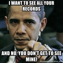 Angry Obama  - I want to see all your records and no, you don't get to see mine!