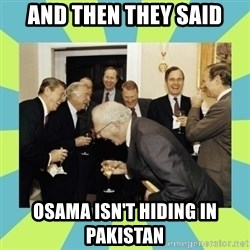 reagan white house laughing - AND THEN THEY SAID OSAMA ISN'T HIDING IN PAKISTAN